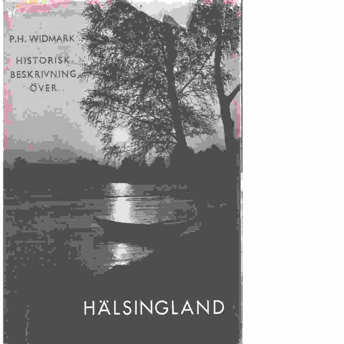 Beskrivning över provinsen Hälsingland hörande till Gävleborgs län - Widmark, P.H.