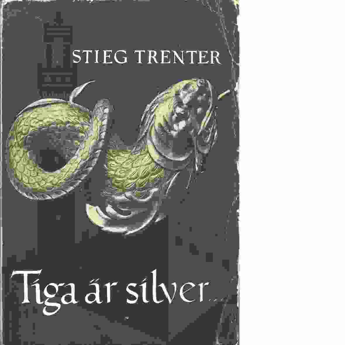 Tiga är silver. - Trenter, Stieg