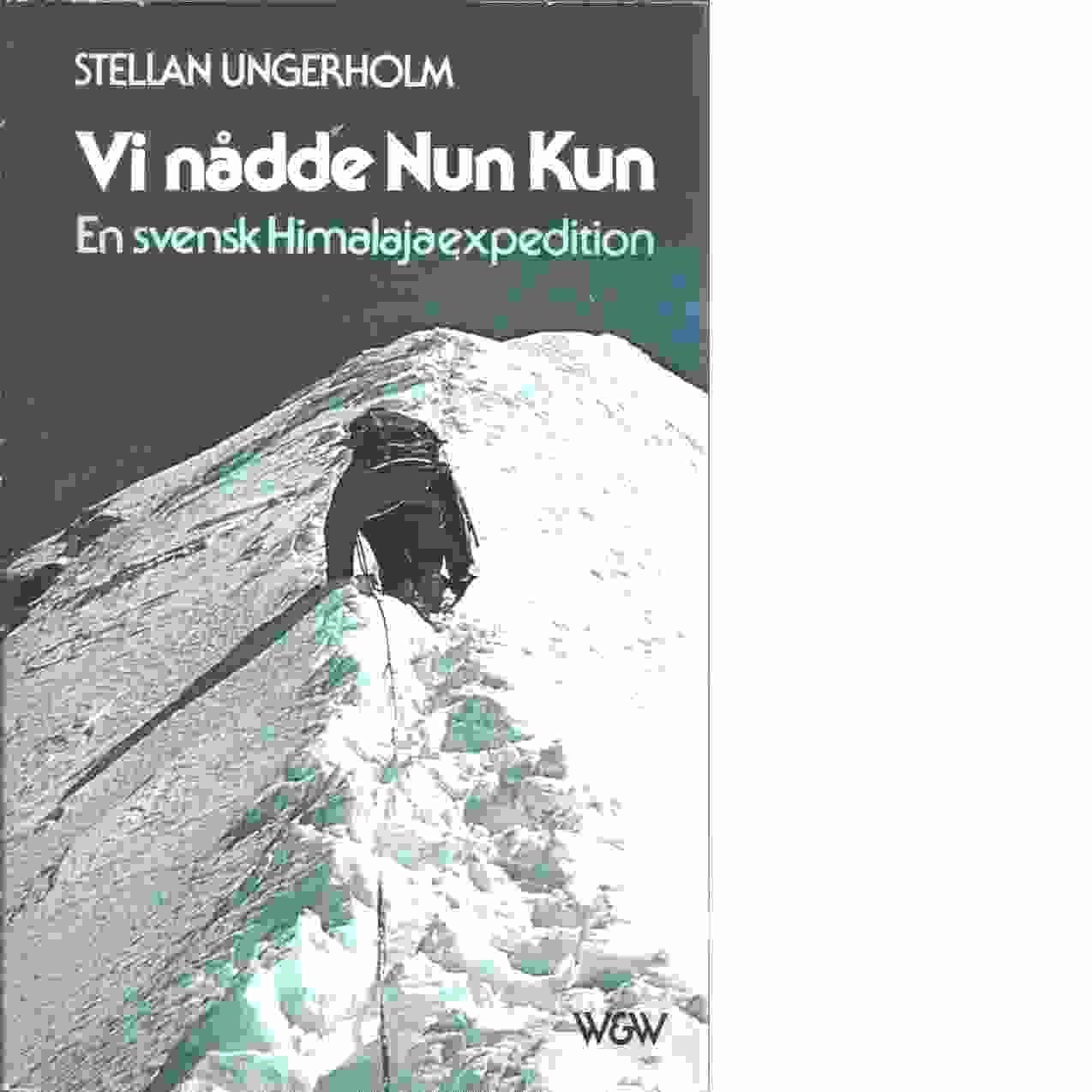 Vi nådde Nun Kun : en svensk Himalajaexpedition - Ungerholm, Stellan
