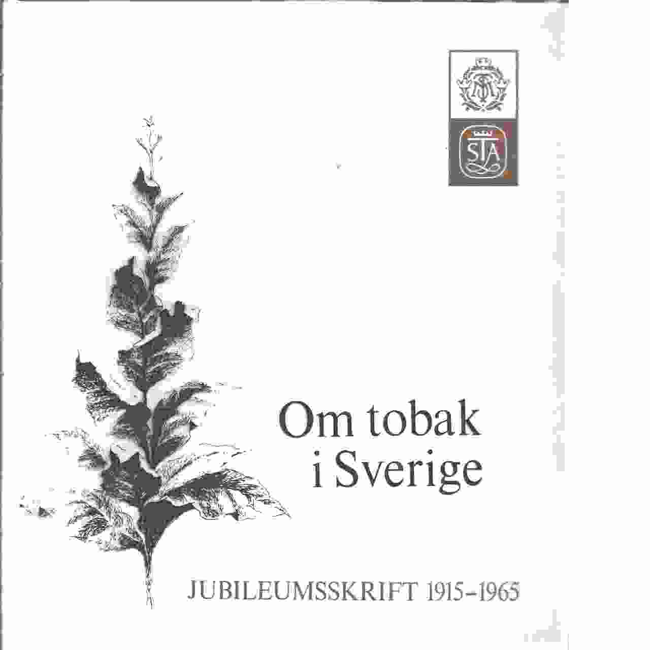 Om tobak i Sverige : jubileumsskrift 1915-1965 - Red. Trolle, Ulf af