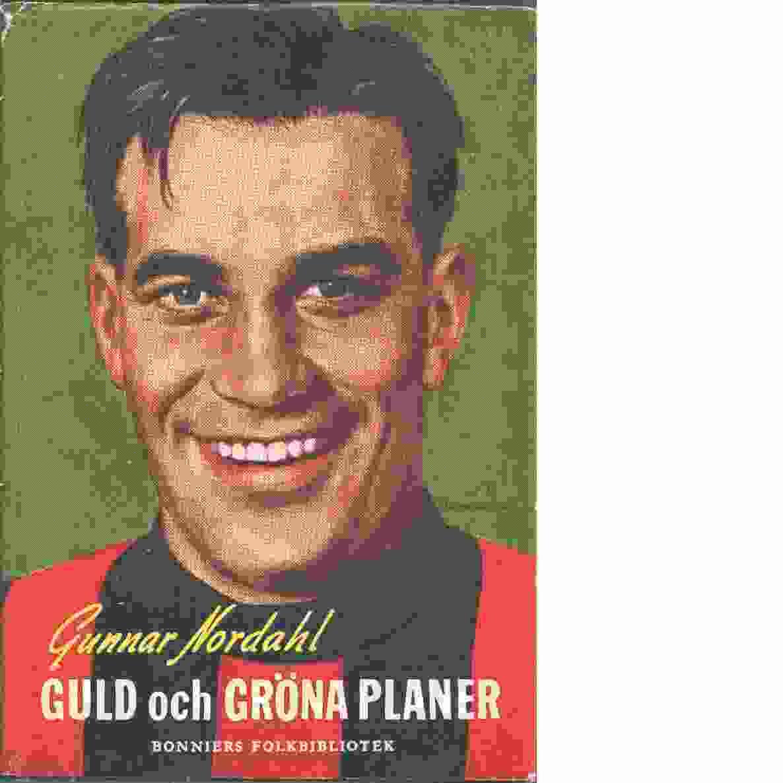 Guld och gröna planer - Nordahl, Gunnar