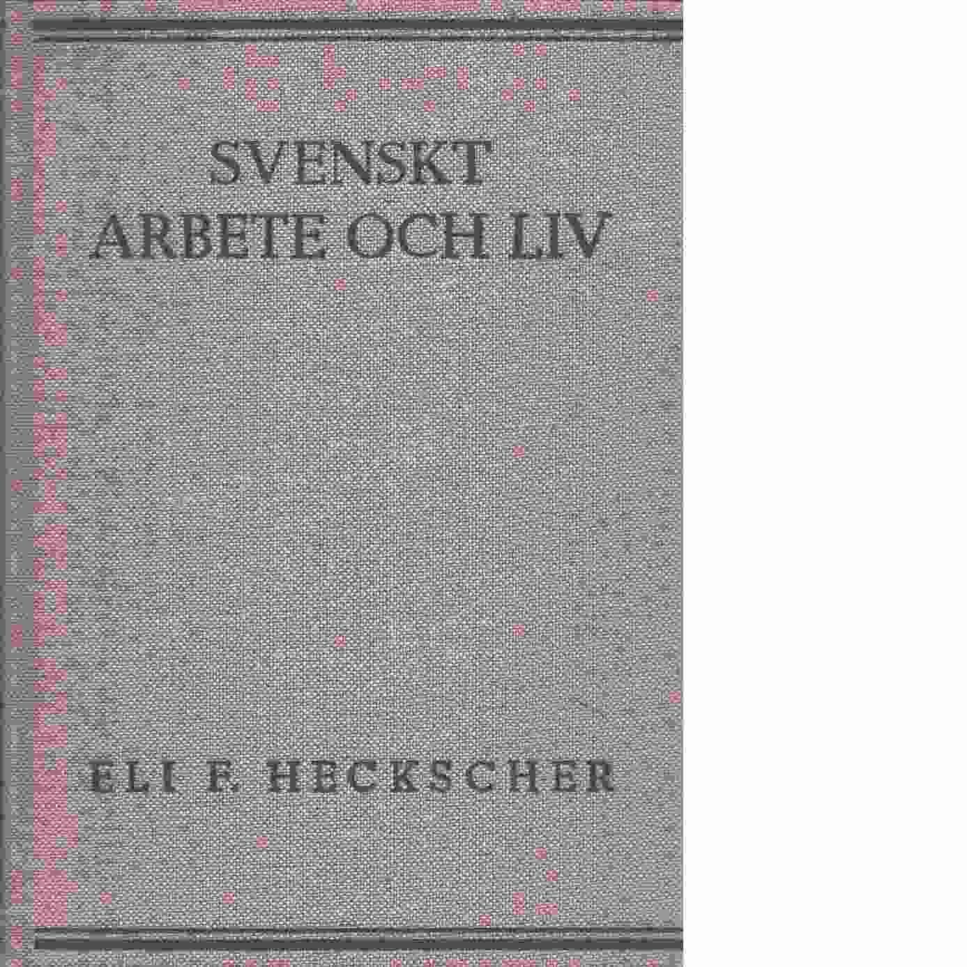 Svenskt arbete och liv : från medeltiden till nutiden - Heckscher, Eli F.