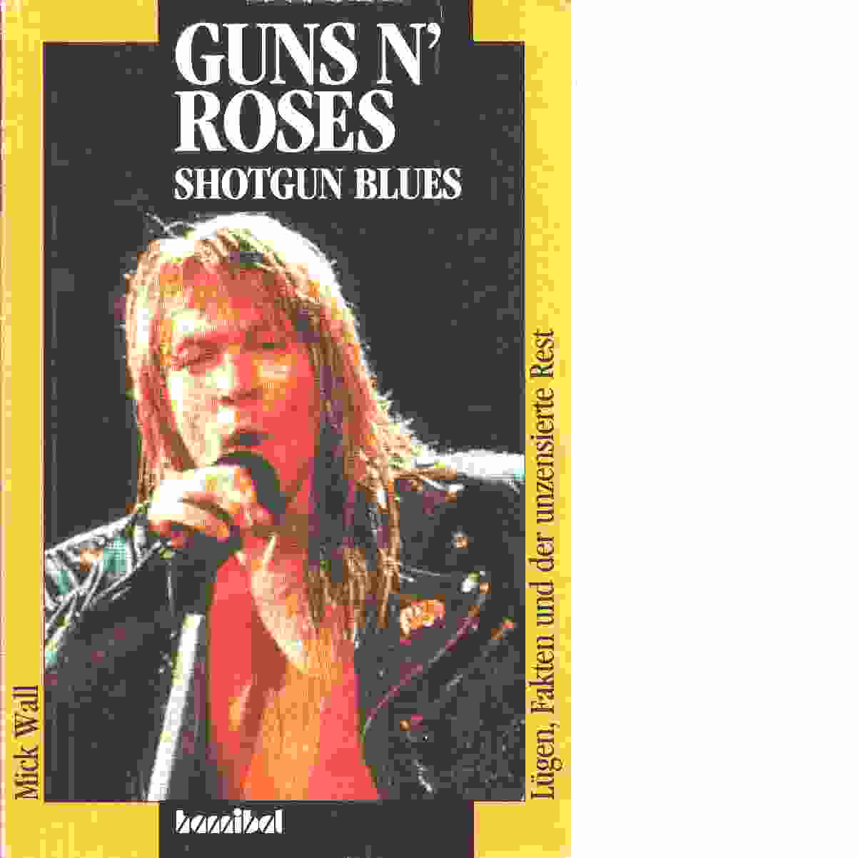 Guns n' roses shotgun blues - lügen, fakten und der unzensierte rest - Wall, Mick