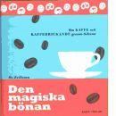 Den magiska bönan : om kaffe och kaffedrickande genom tiderna - Eriksson, Bo