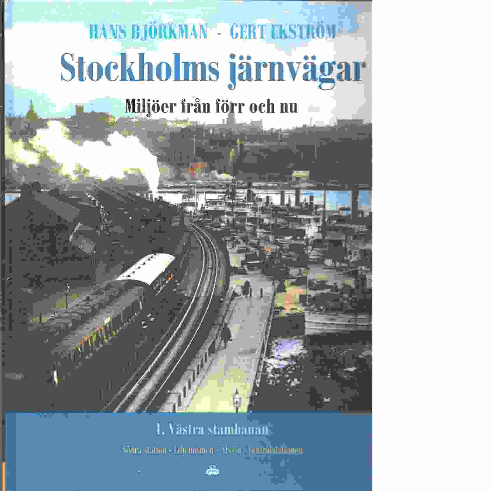 Stockholms järnvägar : miljöer från förr och nu. 1, Västra stambanan : Södra station - Liljeholmen - Älvsjö - Centralstationen - Björkman, Hans och Björkman, Hans