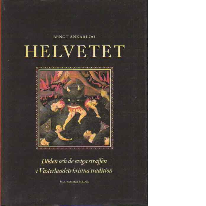Helvetet : döden och de eviga straffen i västerlandets kristna tradition - Ankarloo, Bengt