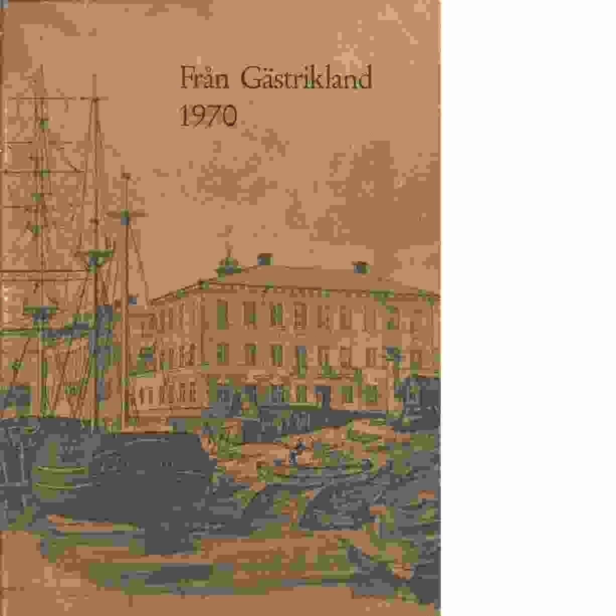 Från Gästrikland 1970 - Gästriklands kulturhistoriska förening