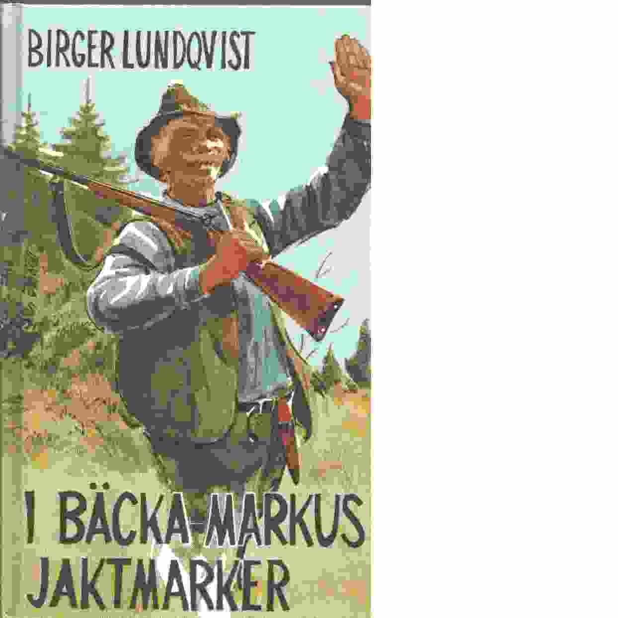 I Bäcka-Markus jaktmarker - Lundqvist, Birger