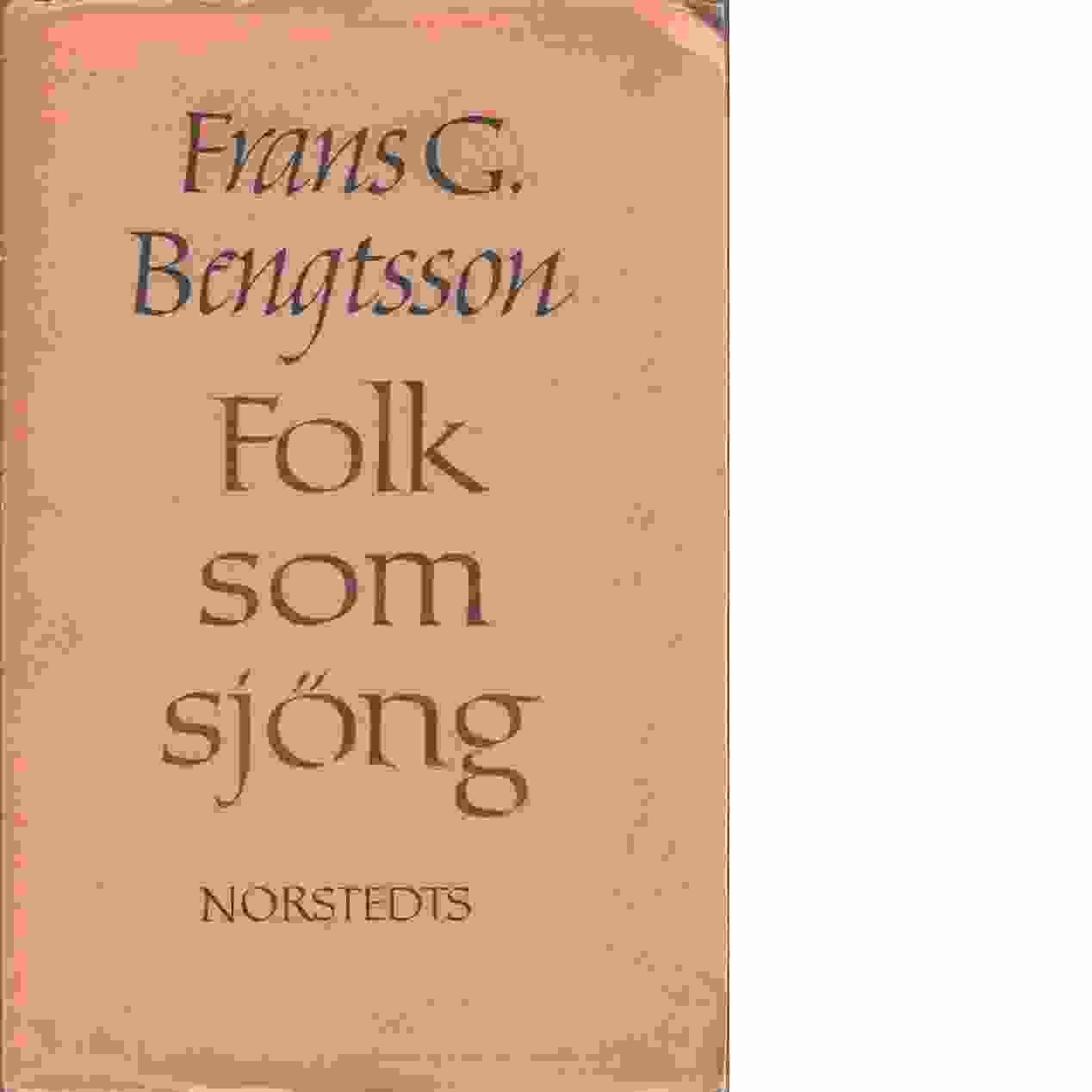 Folk som sjöng och andra essayer - Bengtsson, Frans G.