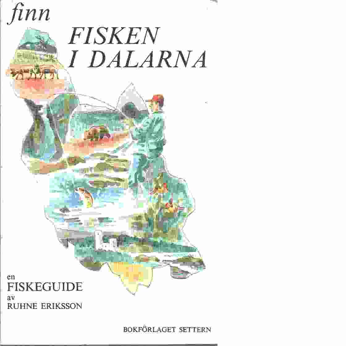Finn fisken i Dalarna : fiskeguide - Eriksson, Ruhne
