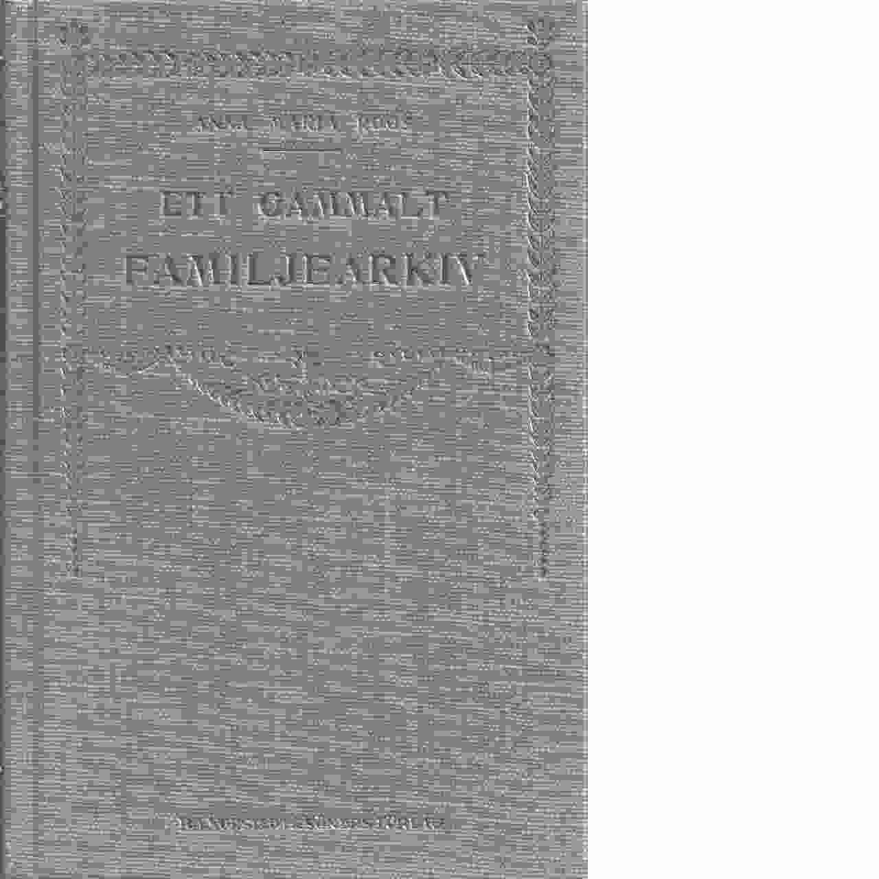 Ett gammalt familjearkiv : (det Franzén-Grafströmska) - Roos, Anna Maria