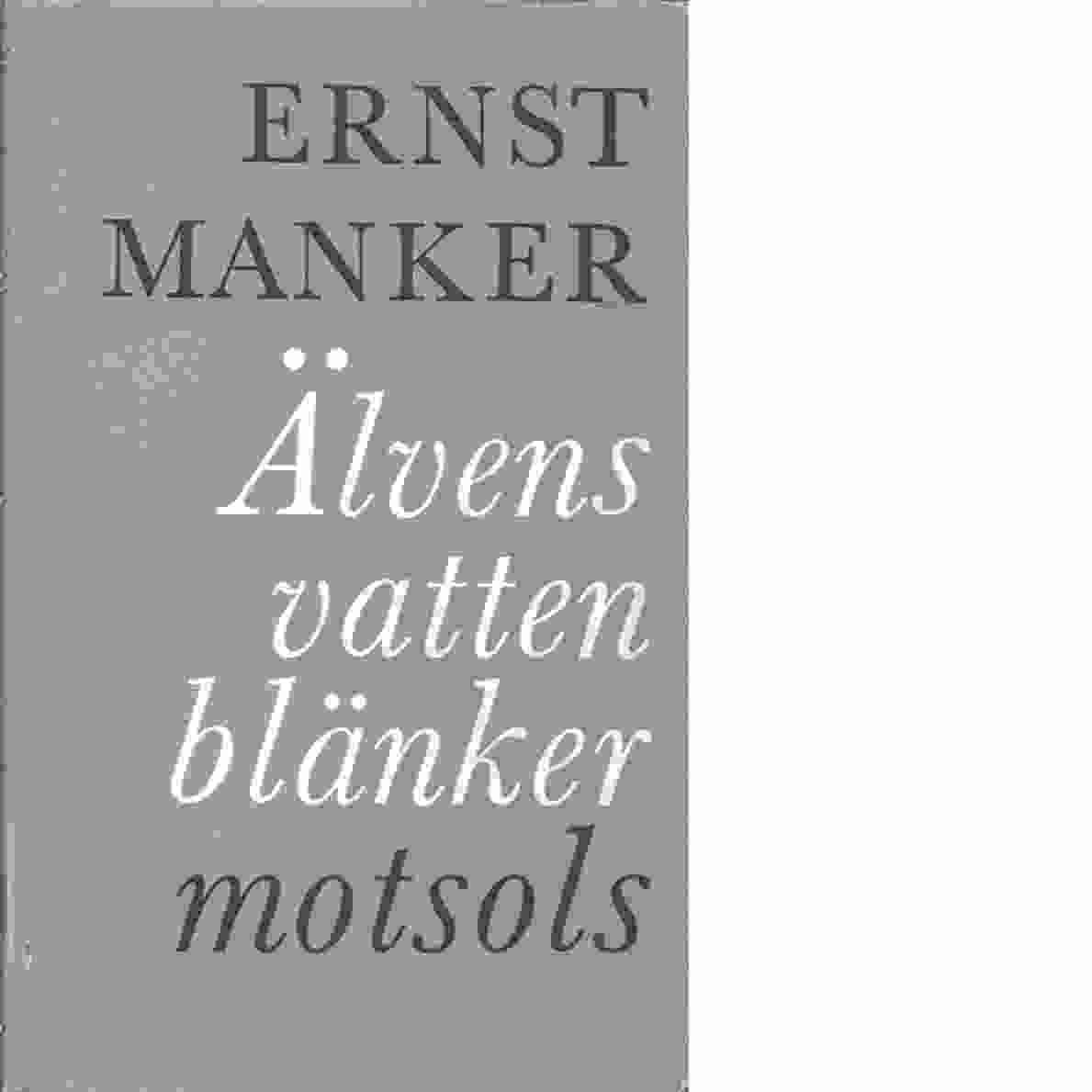 Älvens vatten blänker motsols - Manker, Ernst