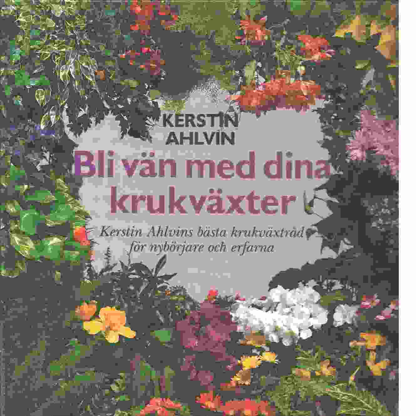 Bli vän med dina krukväxter - Ahlvin, Kerstin