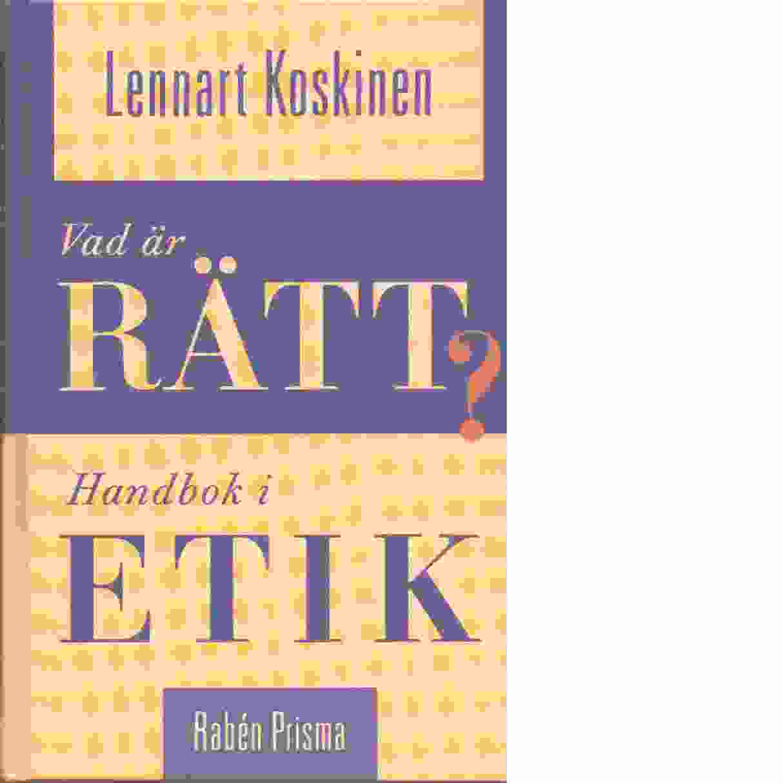Vad är rätt? : handbok i etik - Koskinen, Lennart