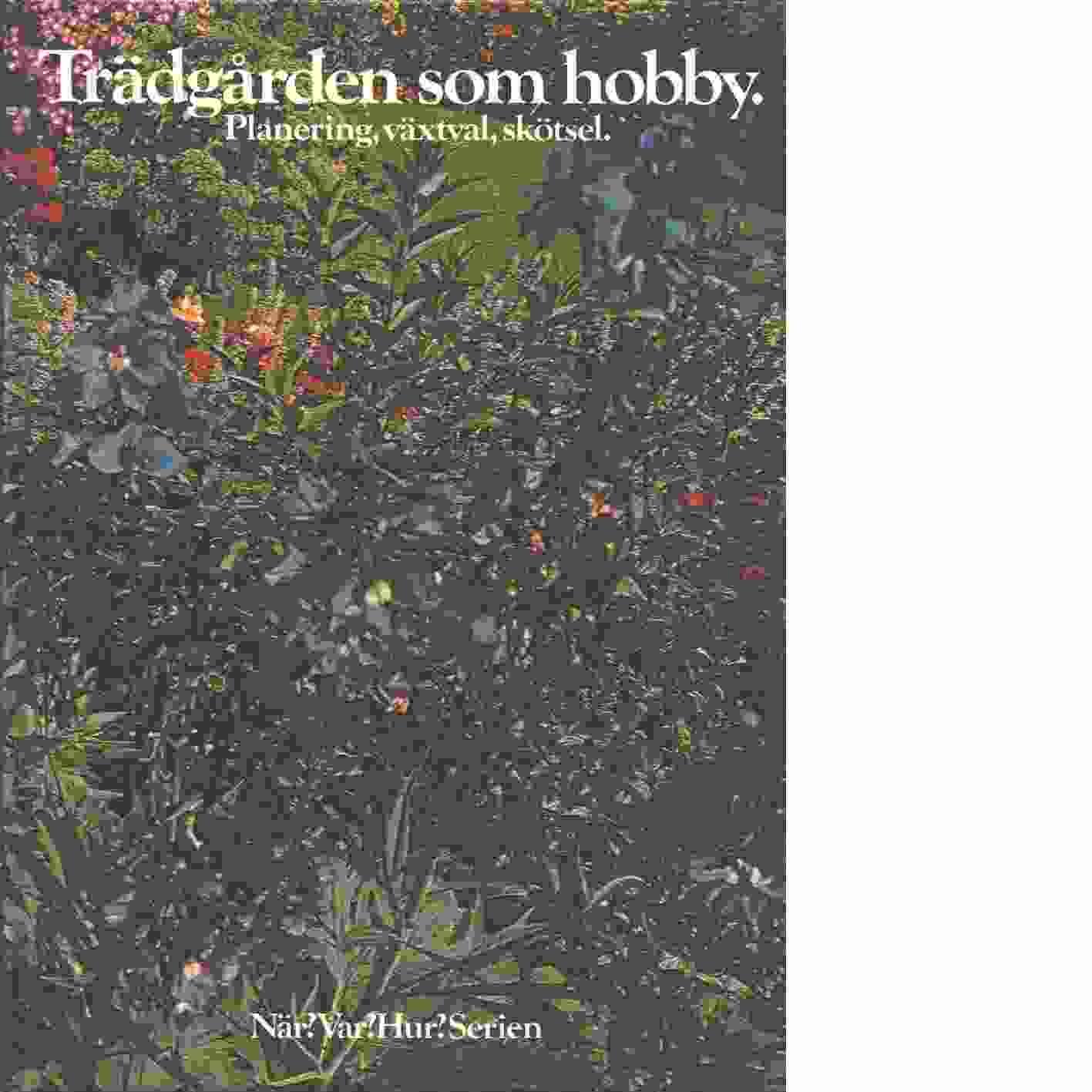 Trädgården som hobby : planering, växtval, skötsel - Red.