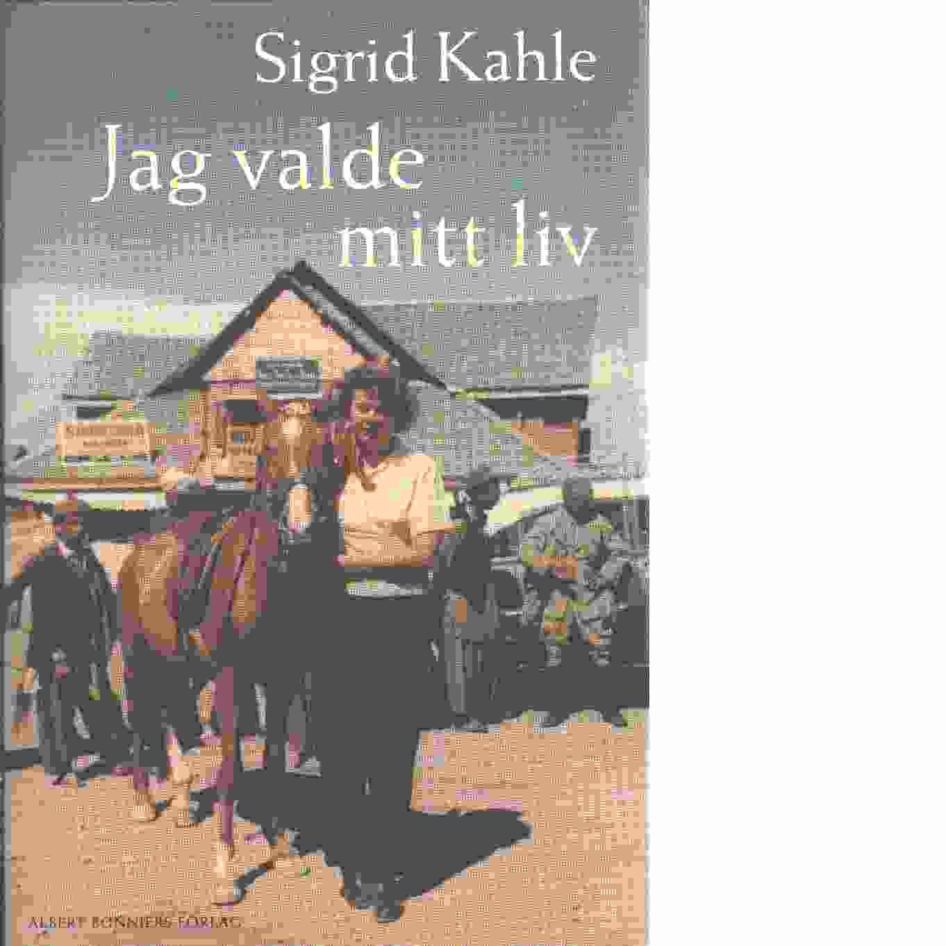 Jag valde mitt liv - Kahle, Sigrid