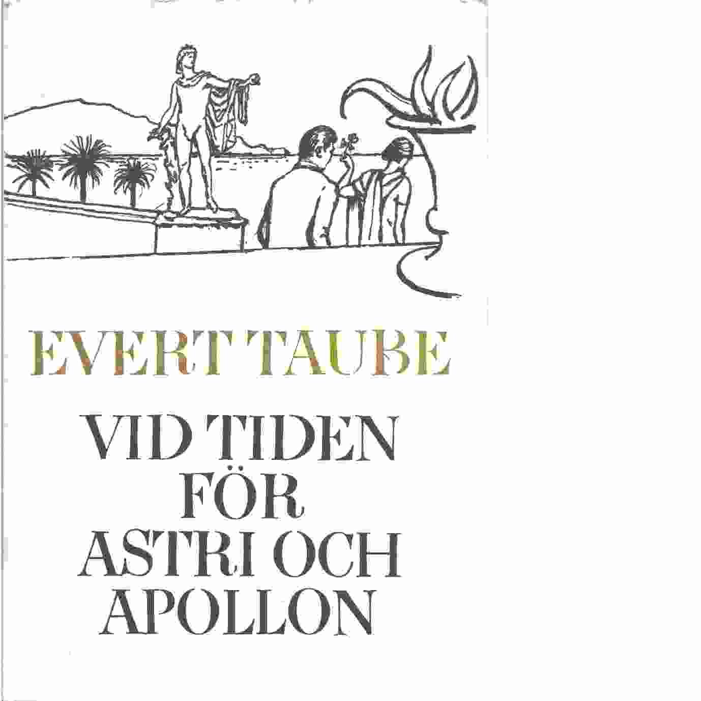 Vid tiden för Astri och Apollon : okända dikter och berättelser - Taube, Evert