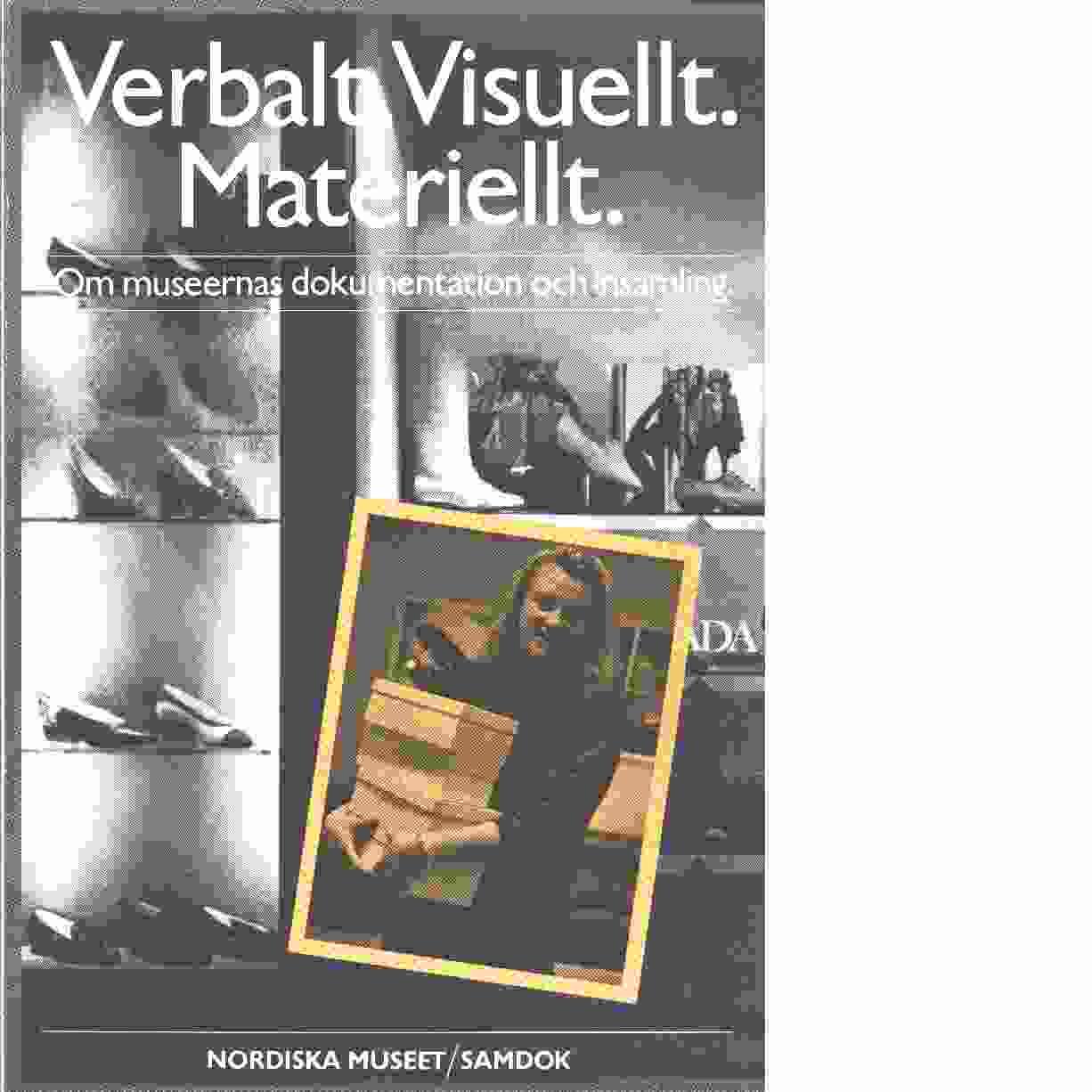 Verbalt, visuellt, materiellt : om museernas dokumentation och insamling - Red. Silvén, Eva