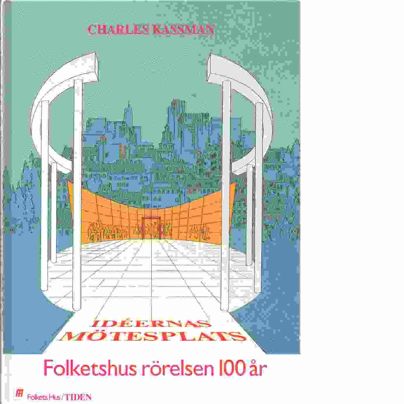 Idéernas mötesplats : Folkets husrörelsen 100 år - Kassman, Charles