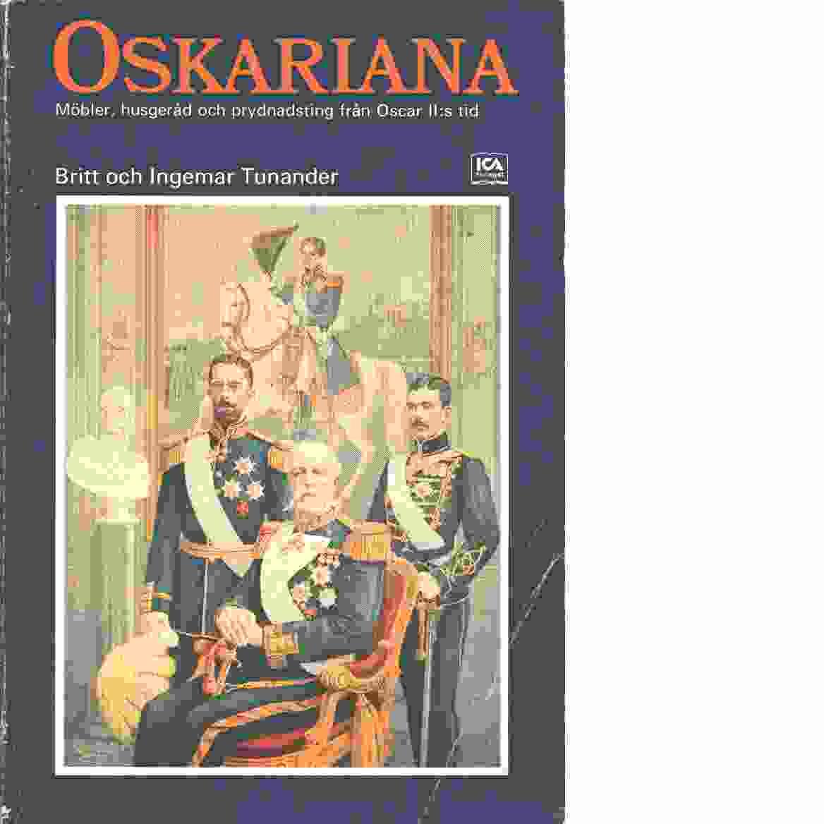 Oskariana : möbler, husgeråd och prydnadsting från Oscar II:s tid - Tunander, Britt och Tunander, Ingemar