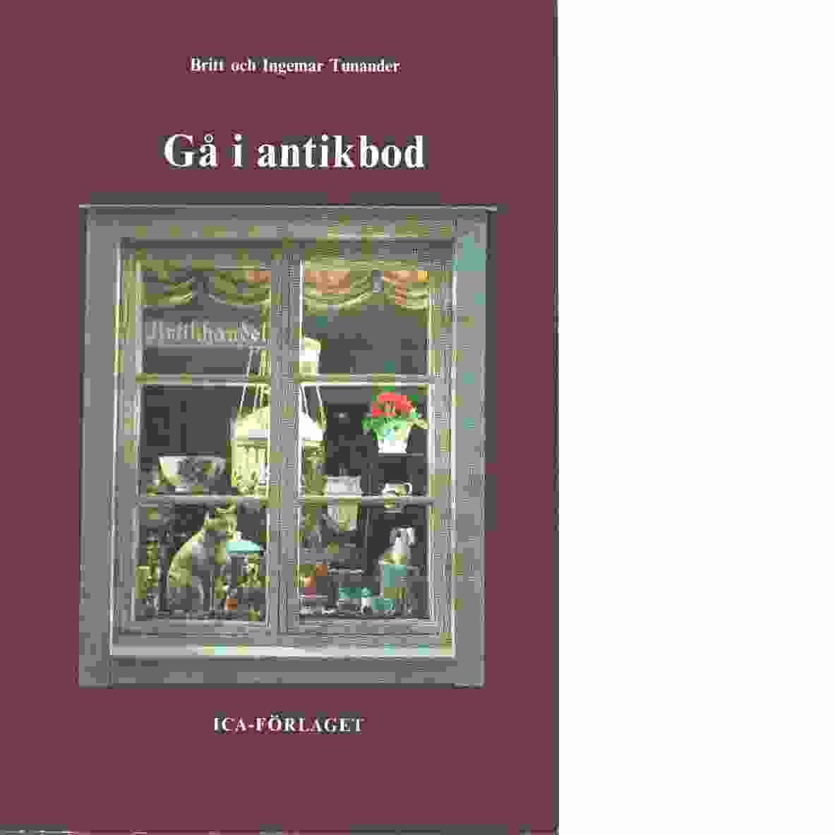 Gå i antikbod - Tunander, Britt,  och  Tunander, Ingemar