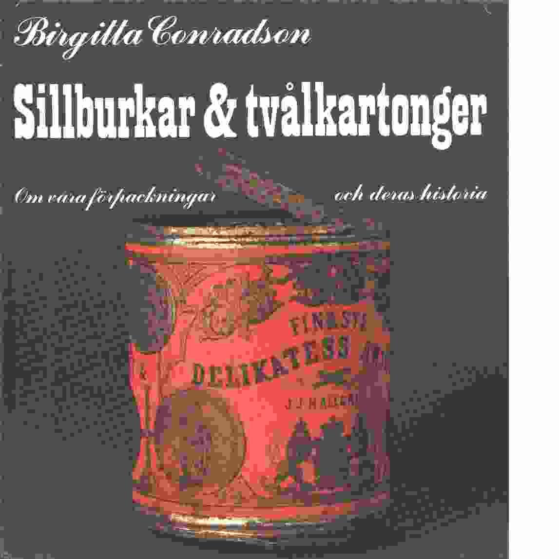 Sillburkar & tvålkartonger : om våra förpackningar och deras historia - Conradson, Birgitta