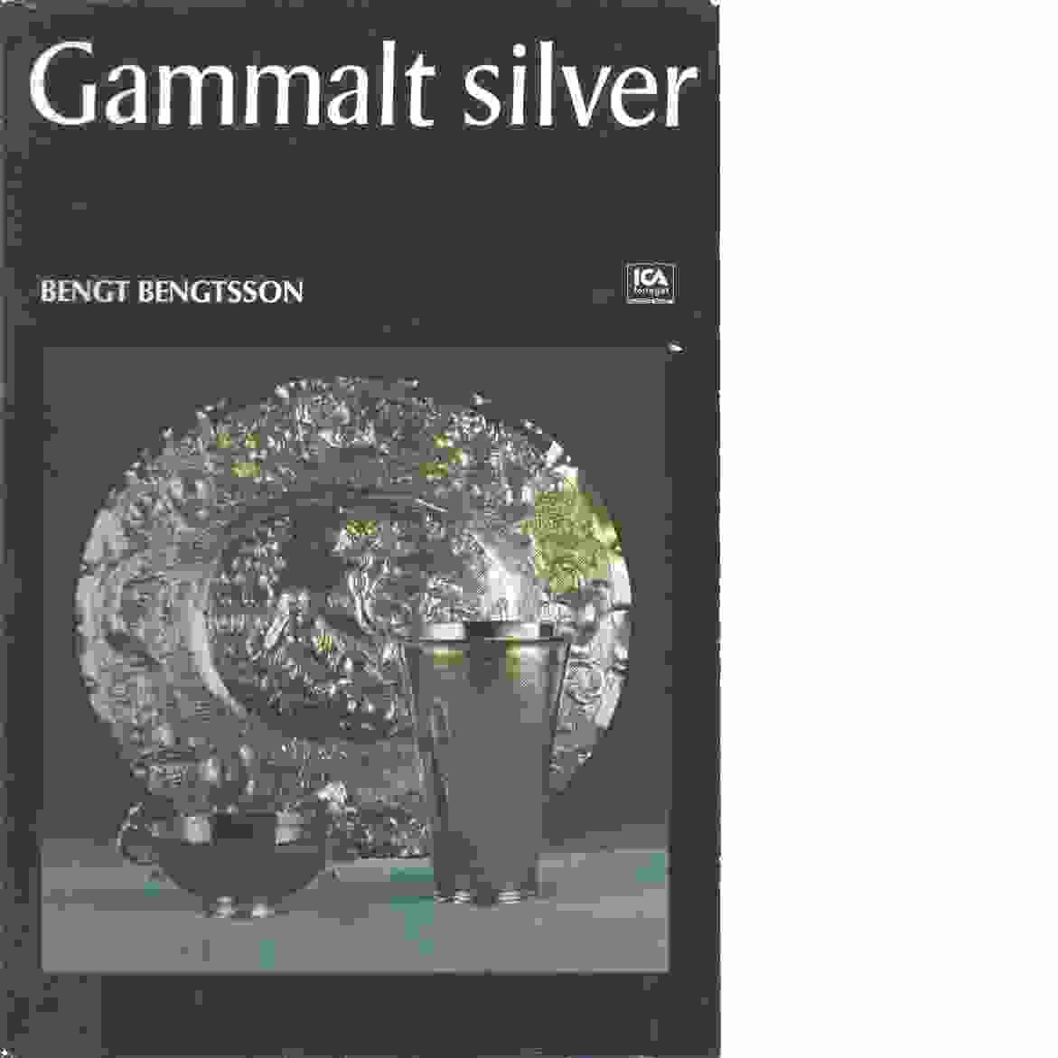 Gammalt silver : ur Kulturens samlingar - Bengtsson, Bengt