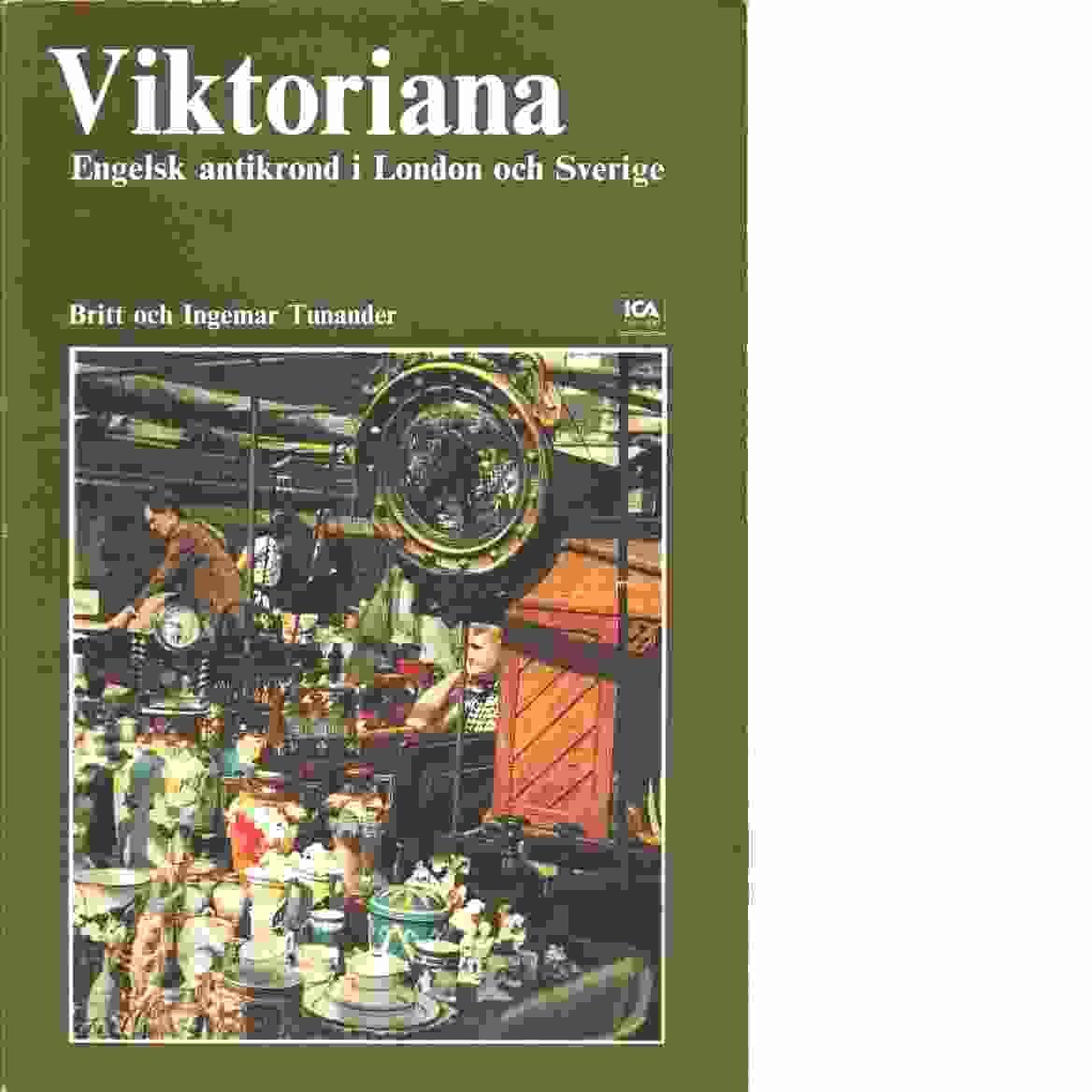 Viktoriana : engelsk antikrond i London och Sverige - Tunander, Britt och Tunander, Ingemar
