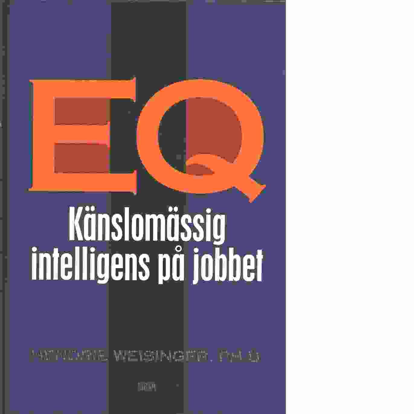 EQ : känslomässig intelligens på jobbet - Weisinger, Hendrie