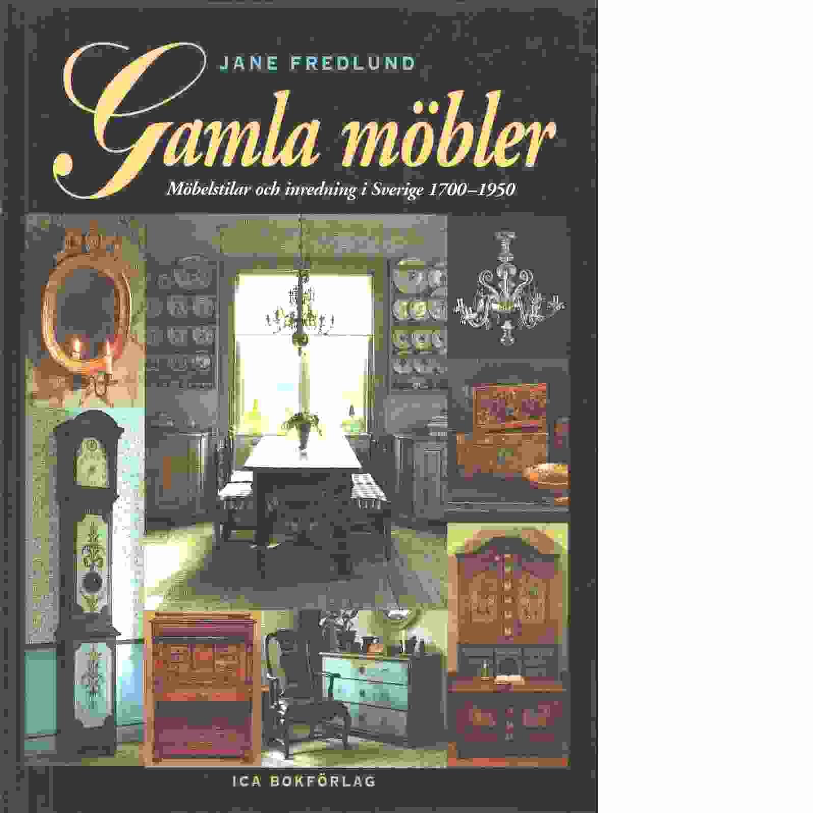 Gamla möbler : möbelstilar och inredning i Sverige 1700-1950 - Fredlund, Jane