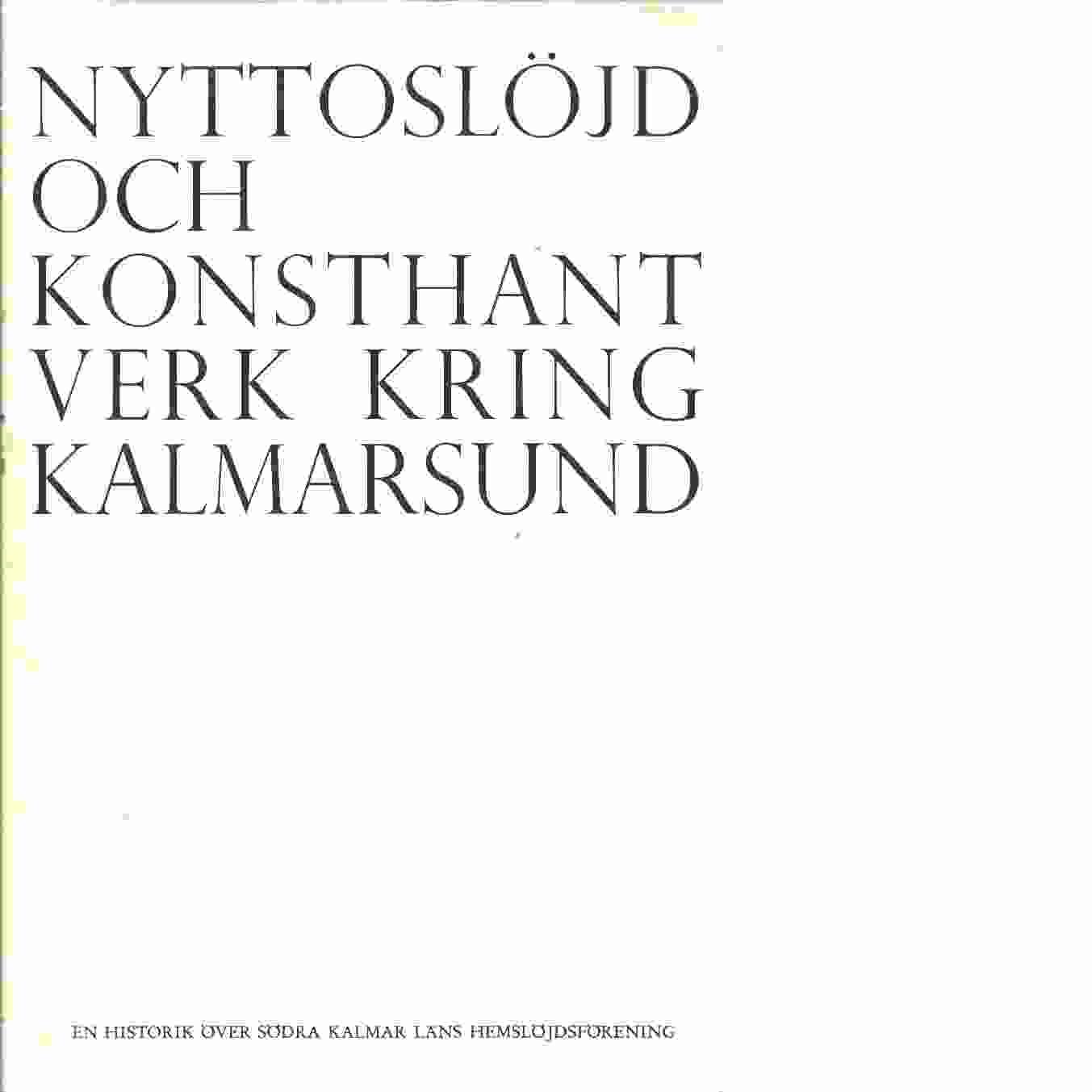 Nyttoslöjd och konsthantverk kring Kalmarsund : en historik över Södra Kalmar läns hemslöjdsförening - Red. Södra Kalmar läns hemslöjdsförening