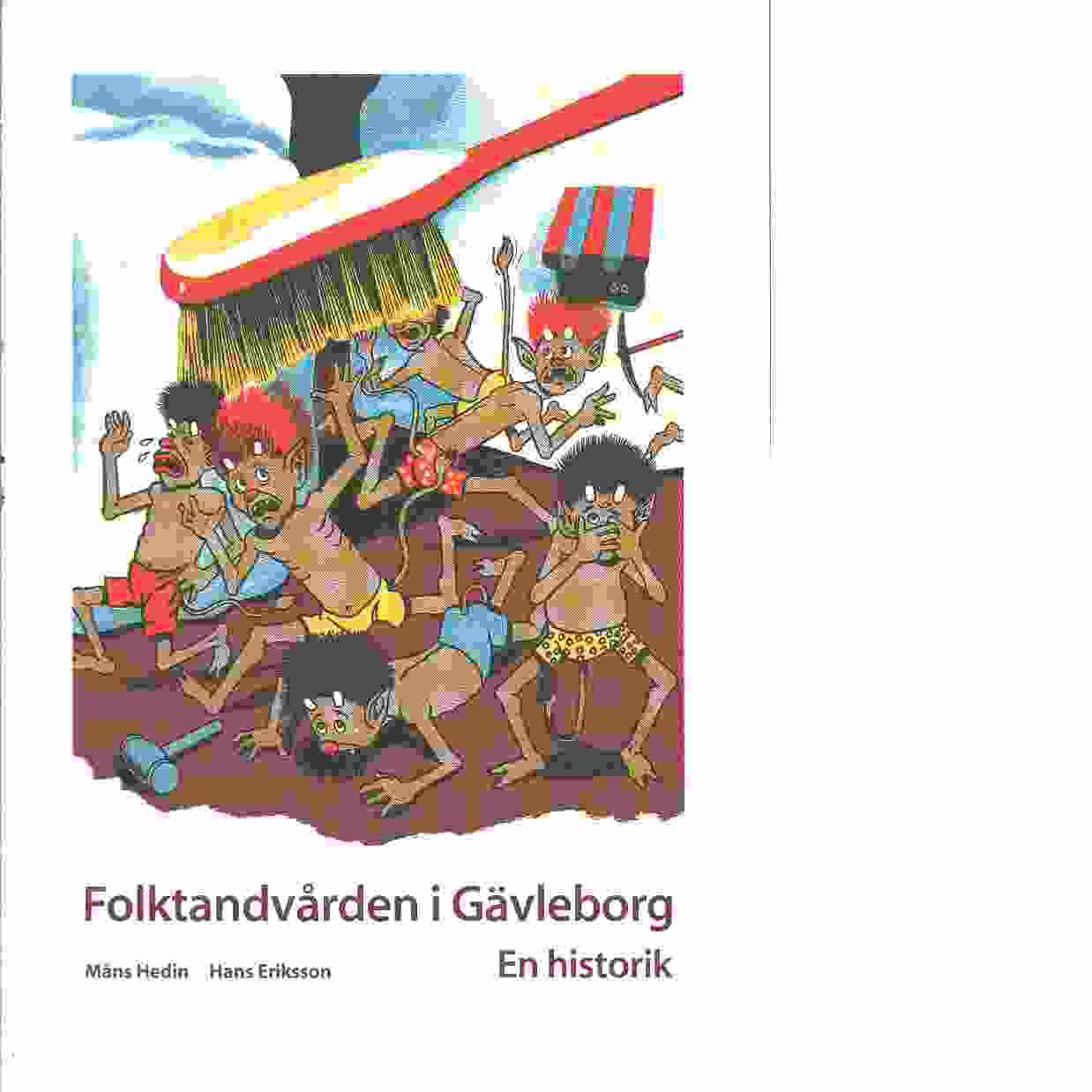 Folktandvården i Gävleborg : en historik - Hedin, Måns och Eriksson, Hans
