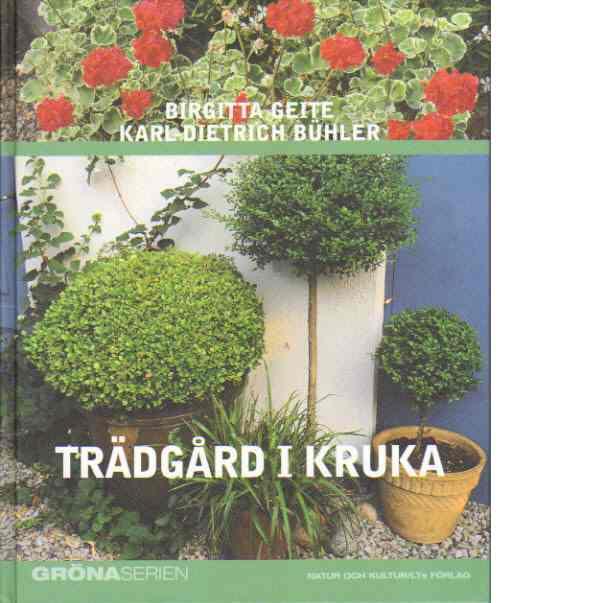 Trädgård i kruka - Geite, Birgitta och Bühler, Karl-dietrich