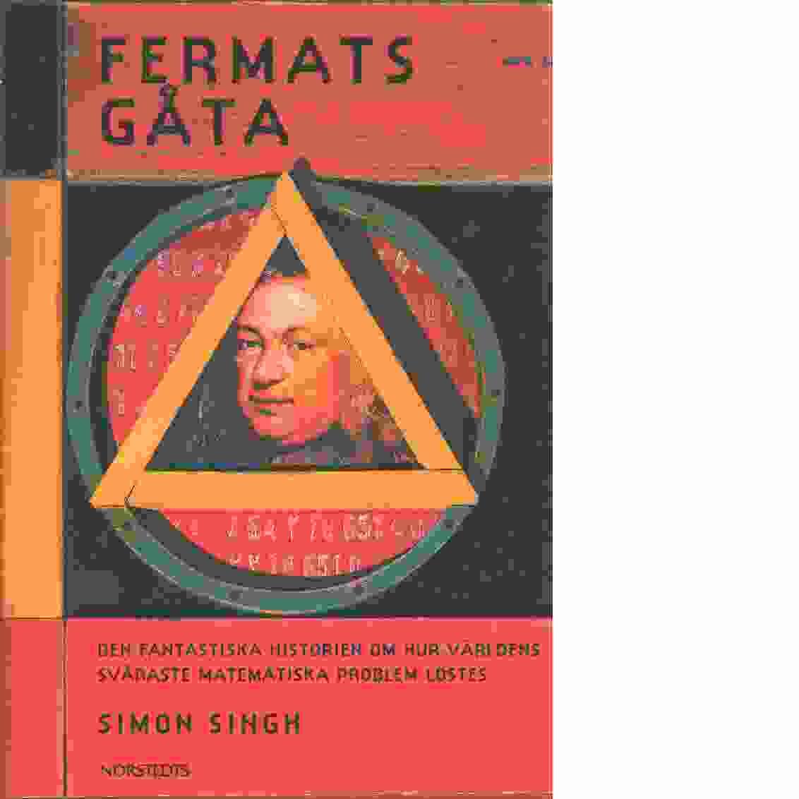 Fermats gåta : så löstes världens svåraste matematiska problem - Singh, Simon