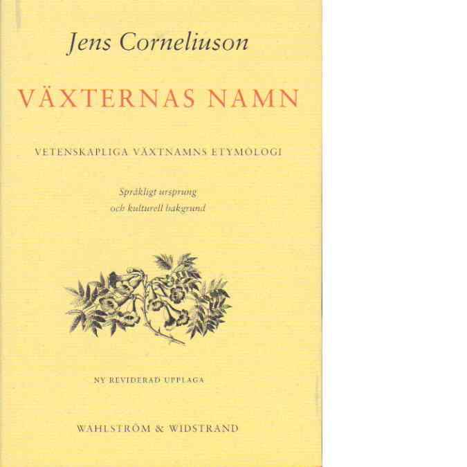 Växternas namn : vetenskapliga växtnamns etymologi : språkligt ursprung och kulturell bakgrund - Corneliuson, Jens