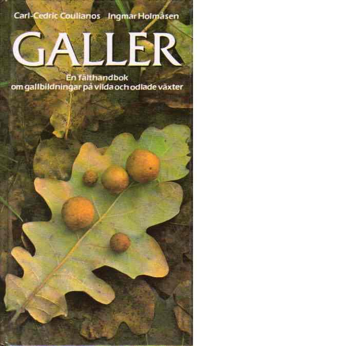 Galler : en fälthandbok om gallbildningar på vilda och odlade växter - Coulianos, Carl-Cedric och Holmåsen, Ingmar