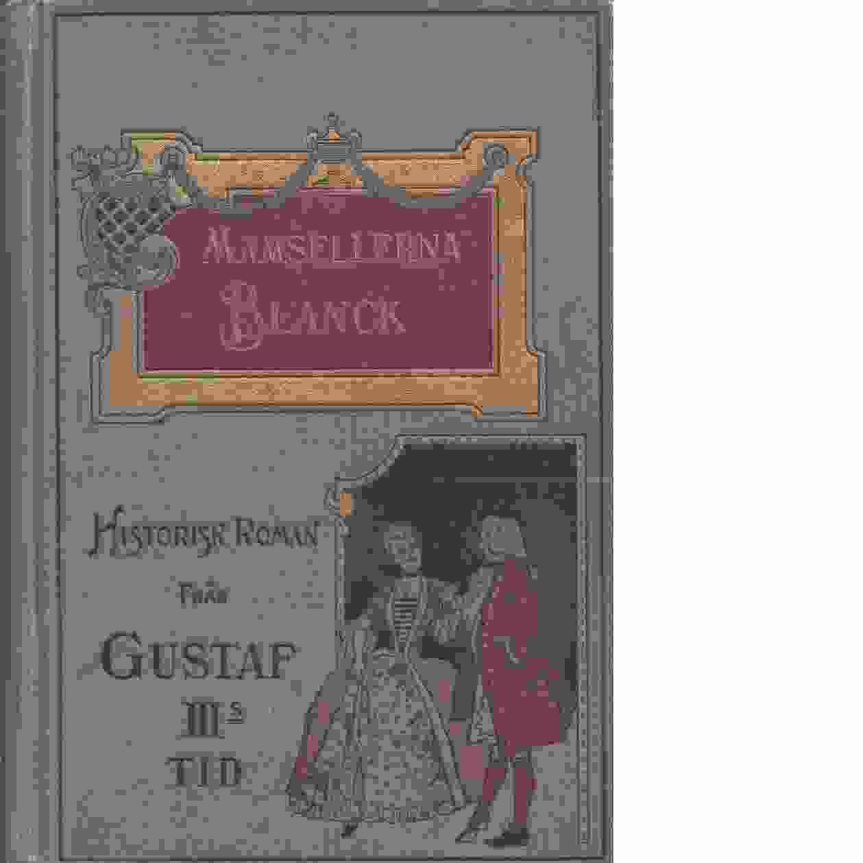 Mamsellerna Blanck : historisk roman från Gustaf III:s tid - Benzon, Karl