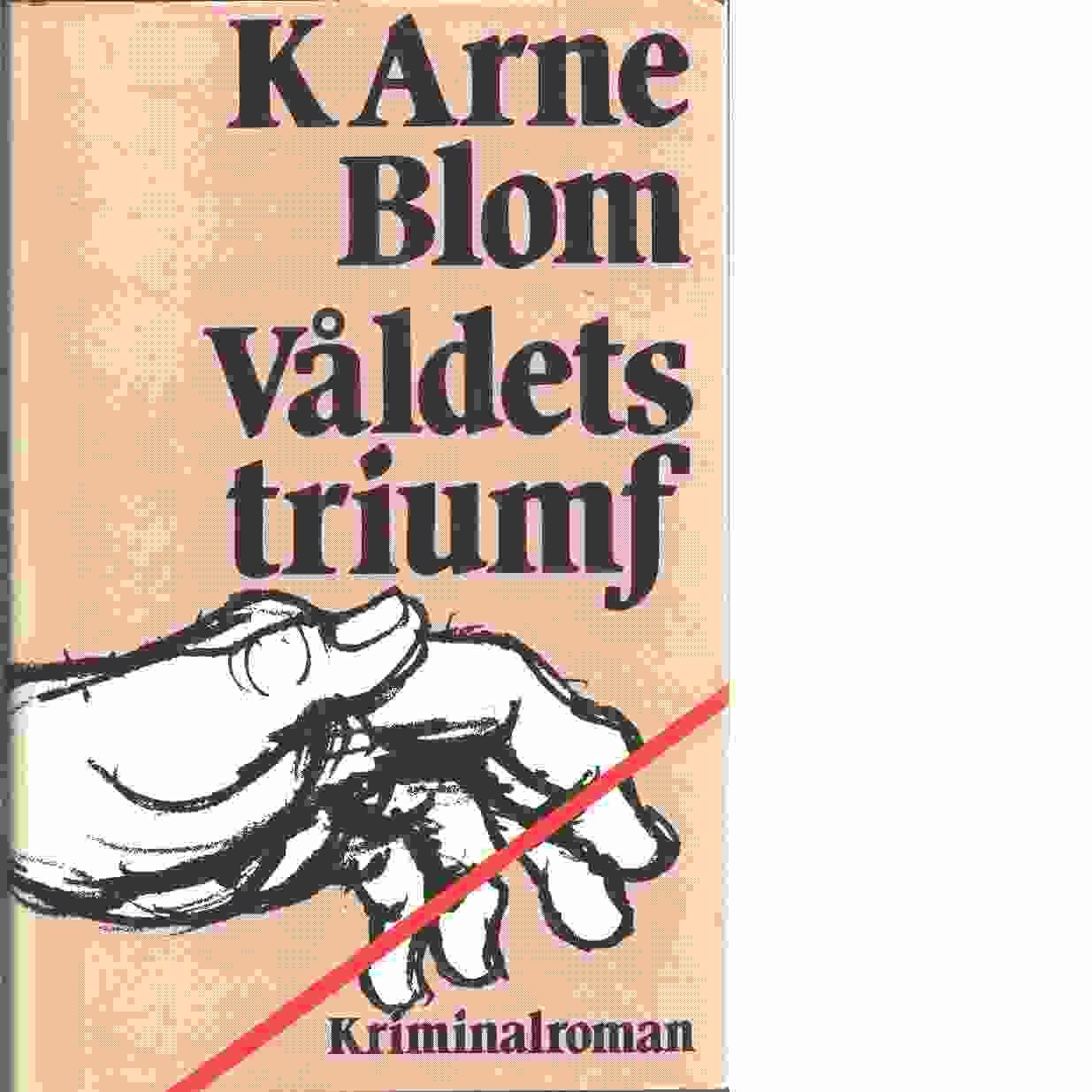Våldets triumf - Blom, K. Arne