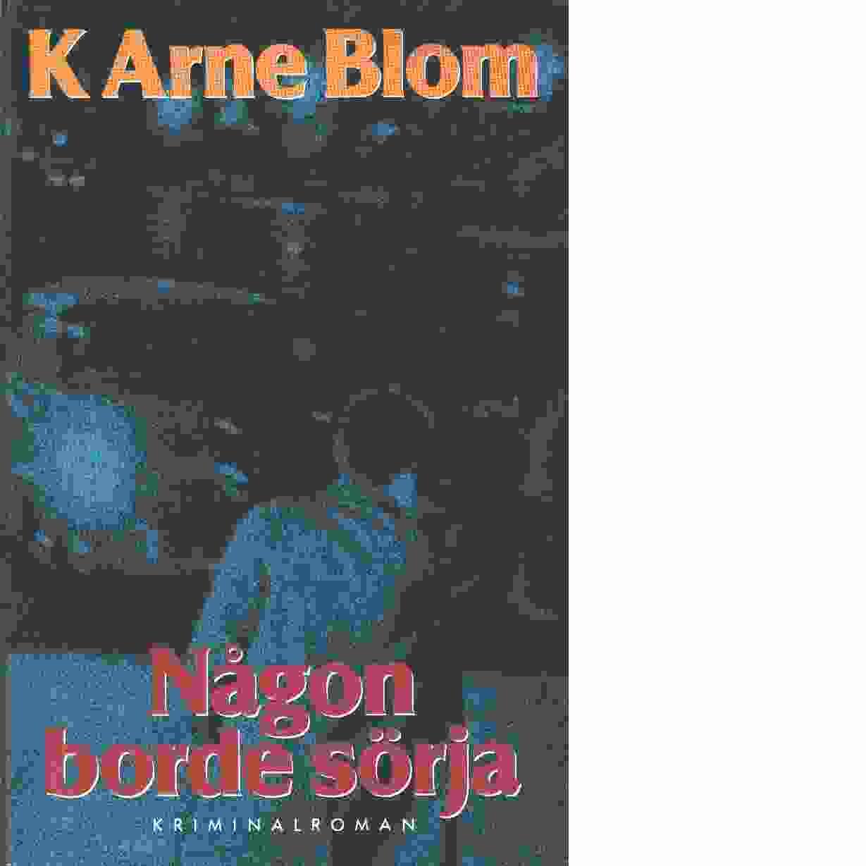 Någon borde sörja - Blom, K. Arne