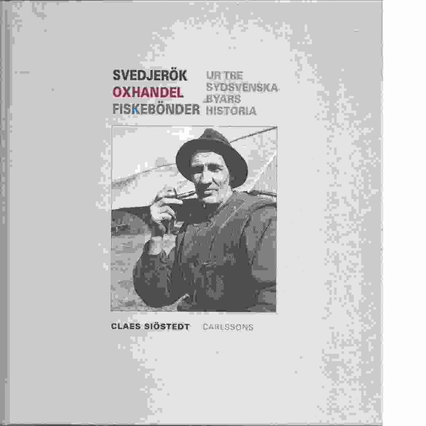 Svedjerök, oxhandel, fiskebönder : ur tre sydsvenska byars historia - Siöstedt, Claes
