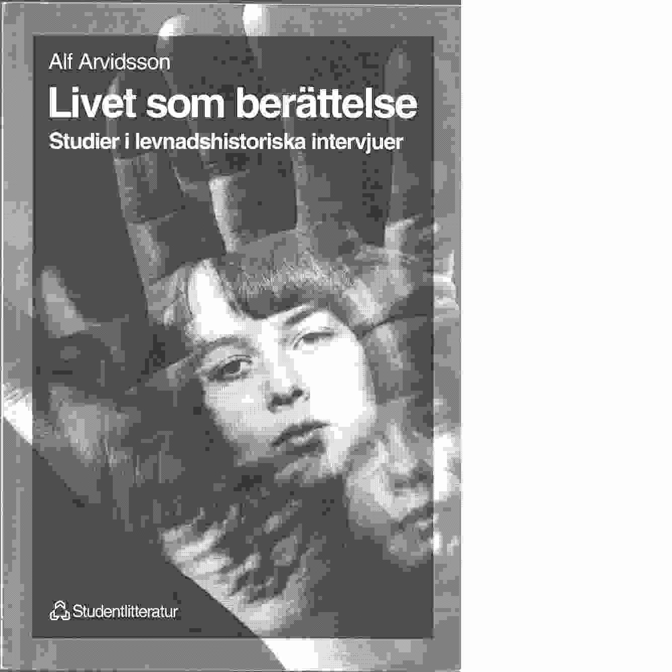 Livet som berättelse : studier i levnadshistoriska intervjuer - Arvidsson, Alf