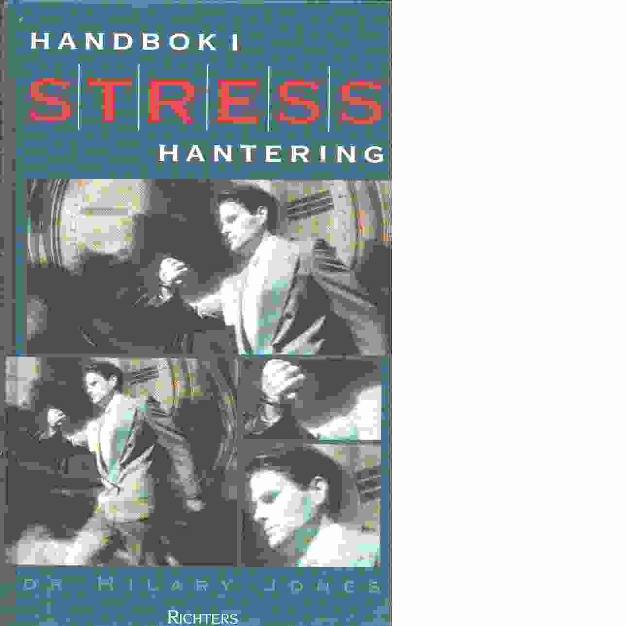 Handbok i stresshantering : hur man upptäcker och lindrar stressymtom - Jones, Hilary