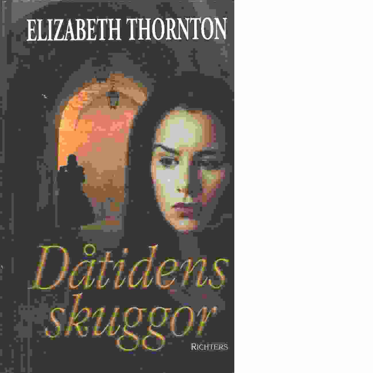 Dåtidens skuggor - Thornton, Elizabeth
