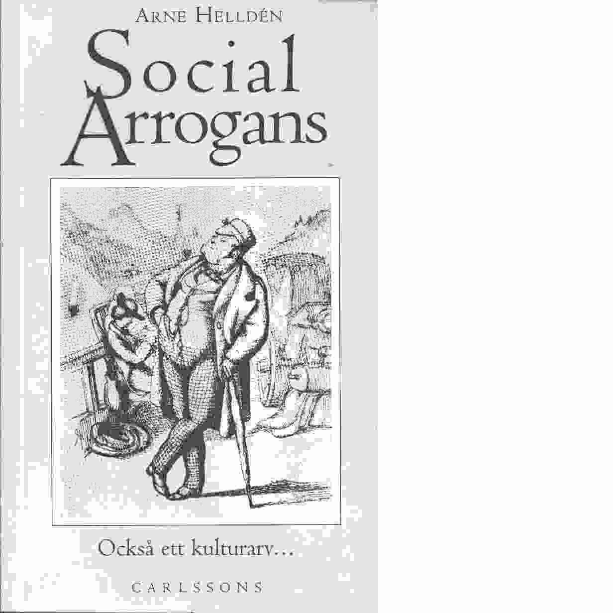 Social arrogans : också ett kulturarv- - Helldén, Arne