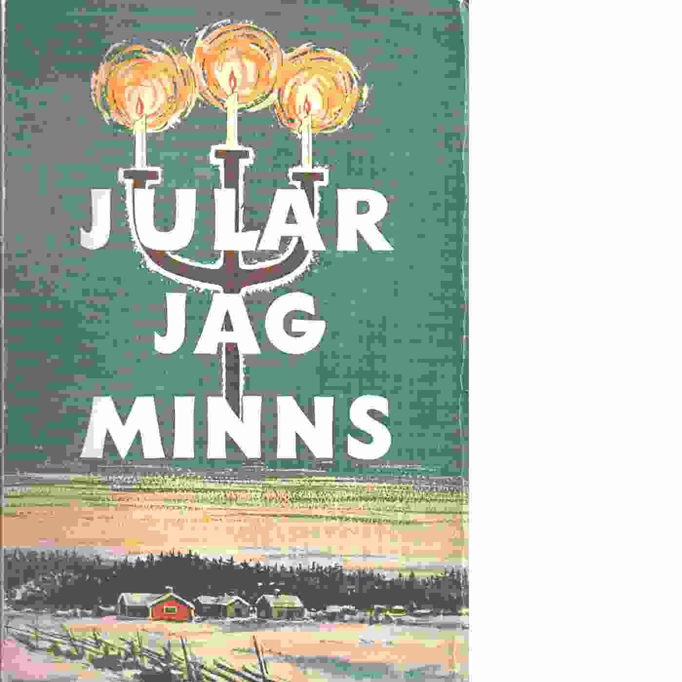 Jular jag minns : julminnen berättade av tjugotvå författare - Red. Göransson-Ljungman, Kjerstin