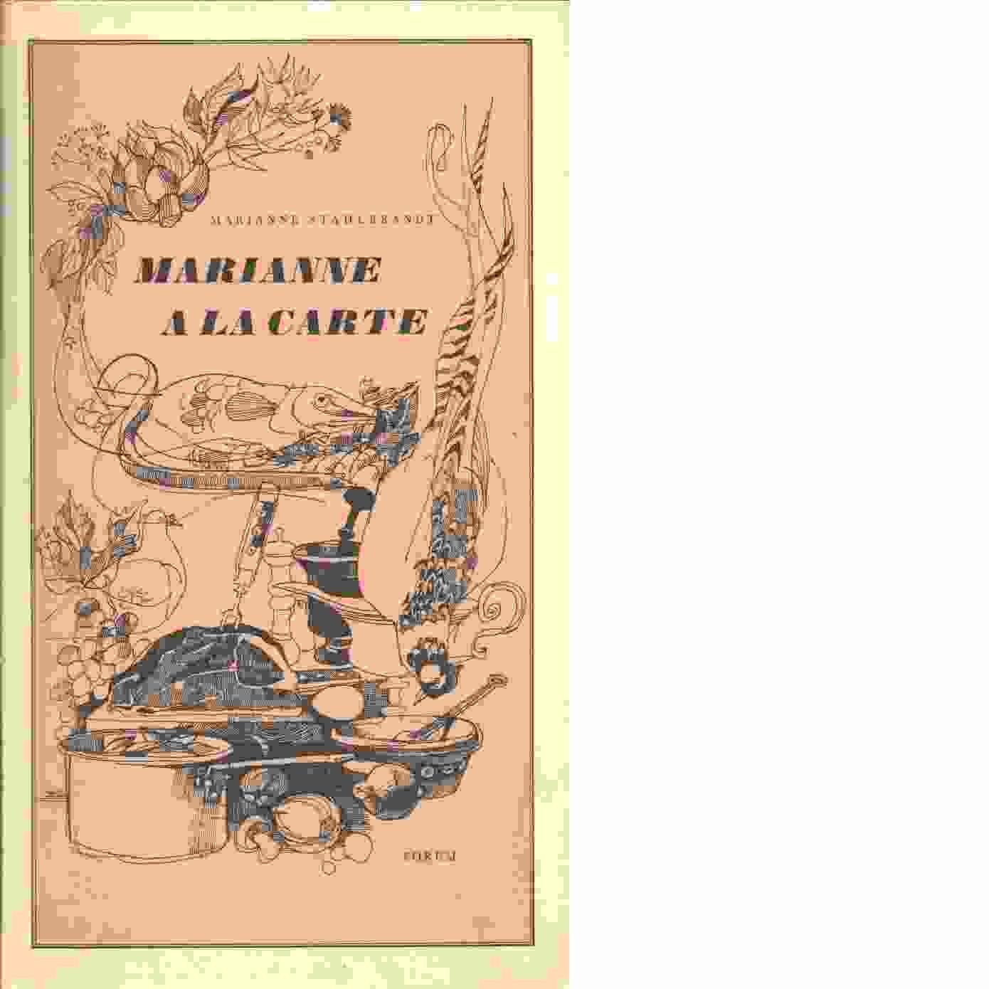 Marianne à la carte : kulinariska kåserier och roliga recept - Ståhlbrandt, Marianne