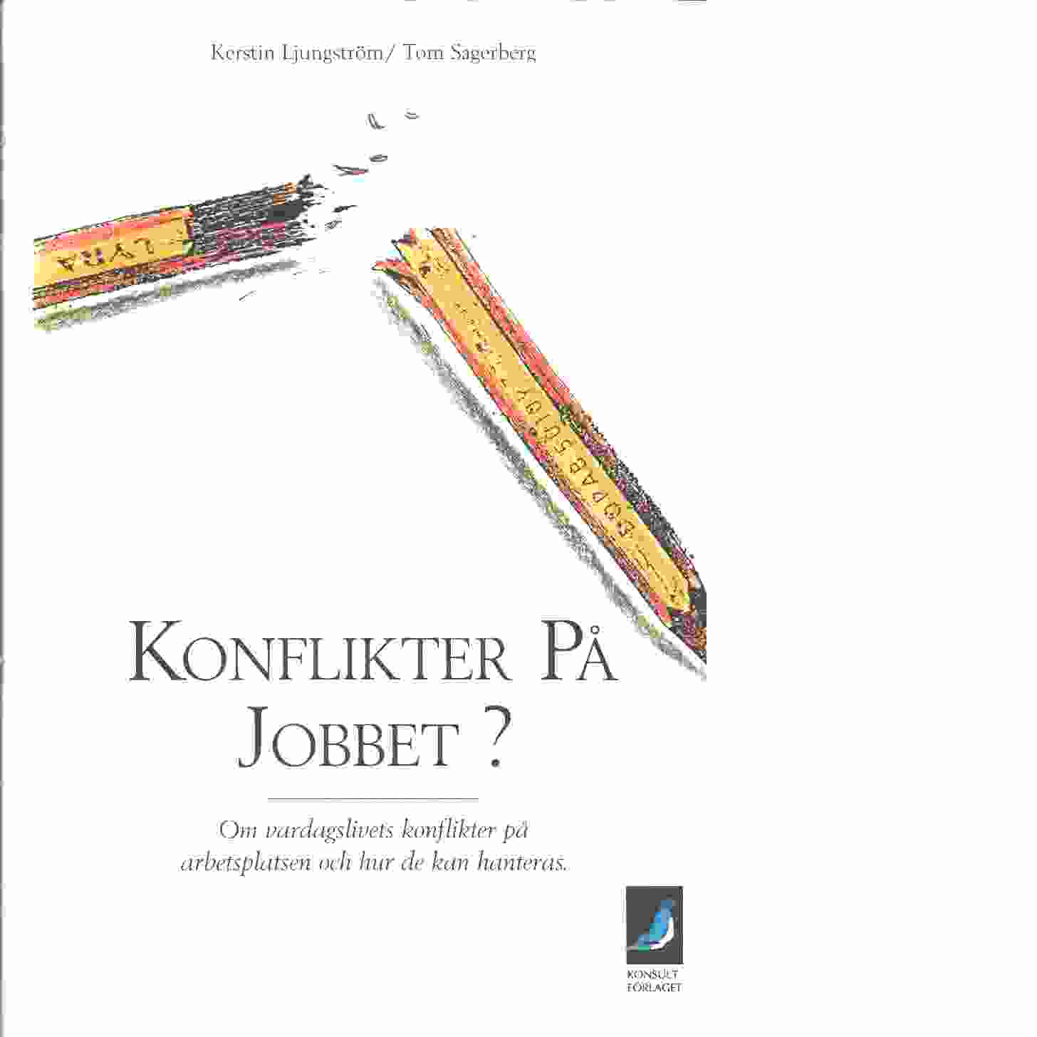 Konflikter på jobbet? - Ljungström, Kerstin och Sagerberg, Tom