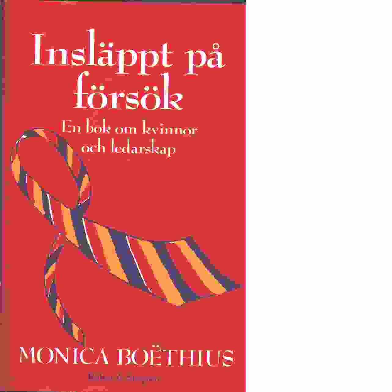 Insläppt på försök : en bok om kvinnor och ledarskap - Boëthius, Monica
