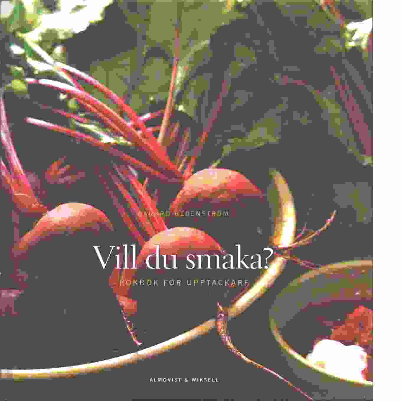Vill du smaka? : kokbok för upptäckare - Hedenström, Barbro