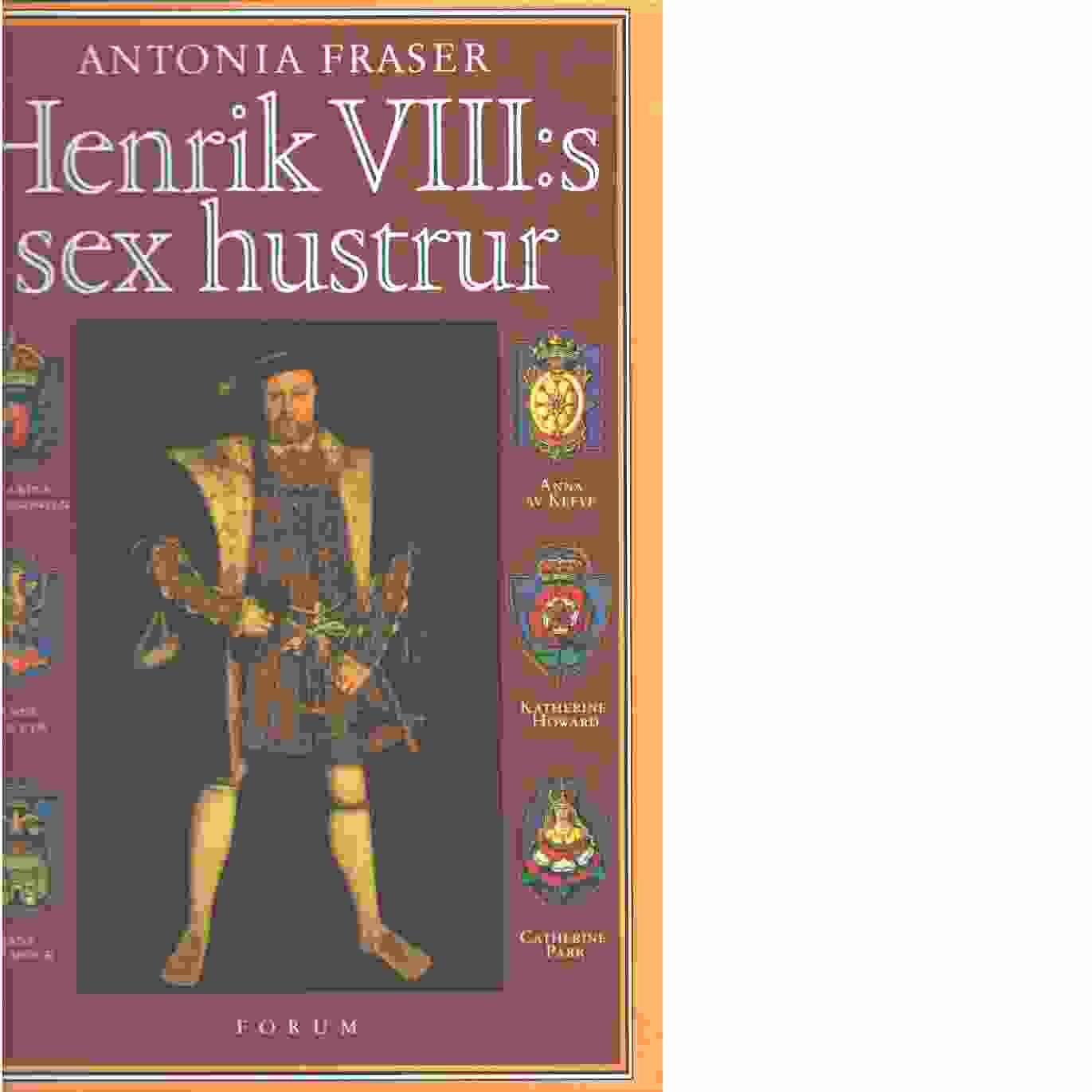 Henrik VIII:s sex hustrur - Fraser, Antonia